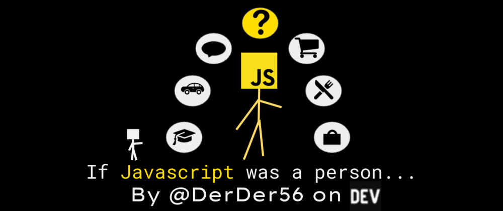 Cover image for If Javascript was a person...