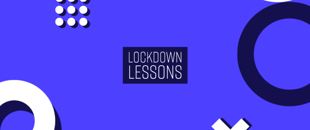 5 lessons I learned from lockdowns