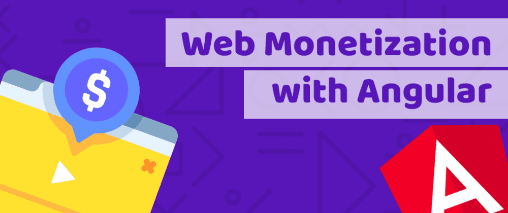 Cover image for Web Monetization with Angular 9 tutorial that will make you ready to join the GFTWHackathon + Bonus Hack and 5 project ideas