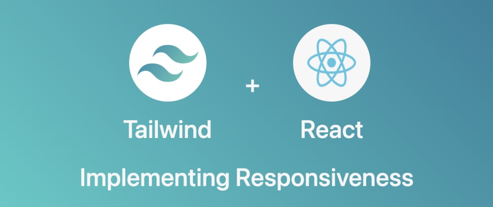 Cover Image for Getting started with Tailwind and React: Implementing responsiveness.