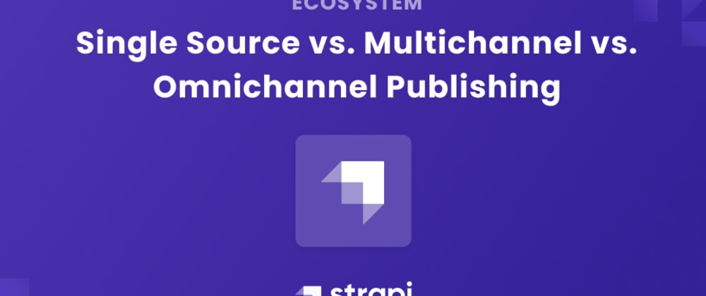 Cover image for Single Source vs. Multichannel vs. Omnichannel Publishing