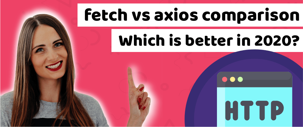 Cover image for Fetch vs. Axios - comparison