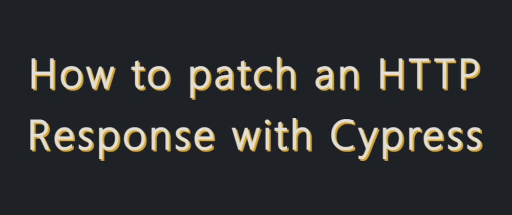 Cover image for How to patch an HTTP Response with Cypress
