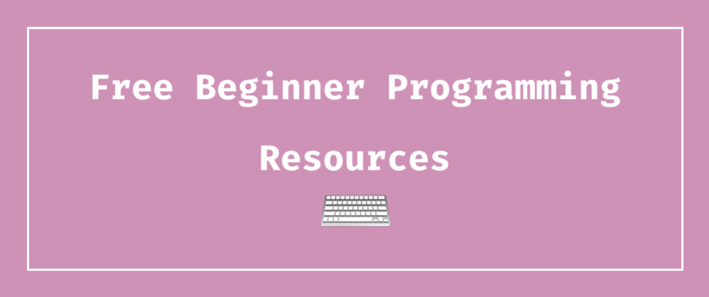 Cover image for My Favorite Free Resources for New Programmers