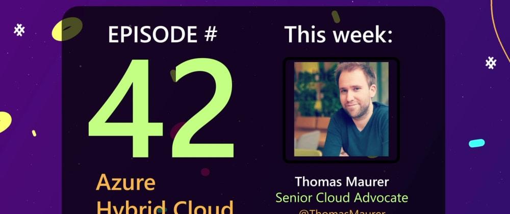 Cover image for AzureFunBytes Episode 42 - Hybrid Cloud on @Azure with @ThomasMaurer