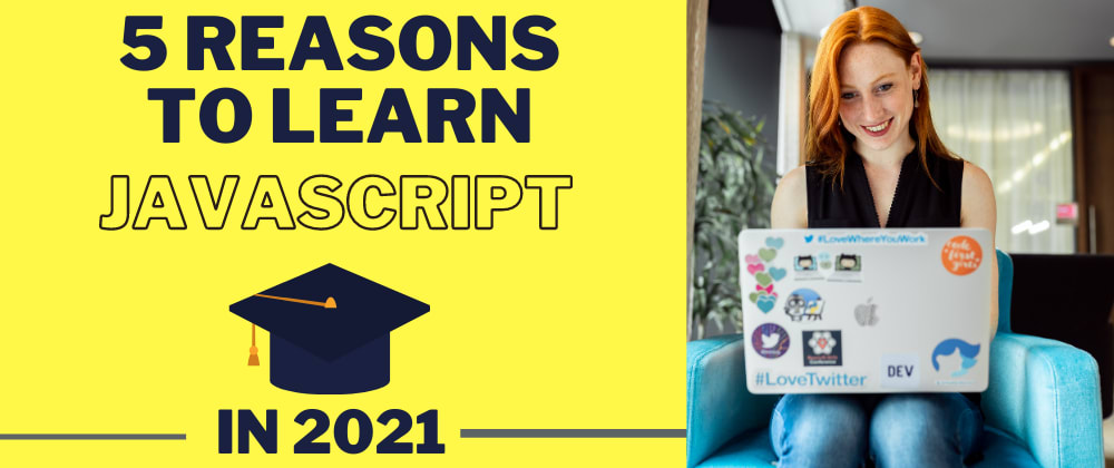 Cover image for 5 REASONS WHY YOU SHOULD LEARN JAVASCRIPT in 2021