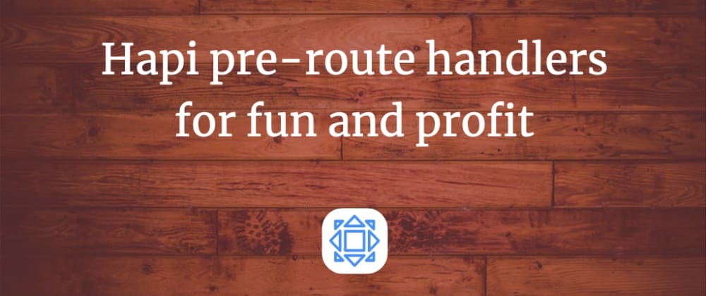 Cover image for Hapi: using pre-route functions for fun and profit
