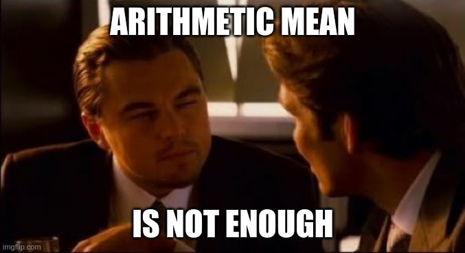 Arithmetic mean is not enough