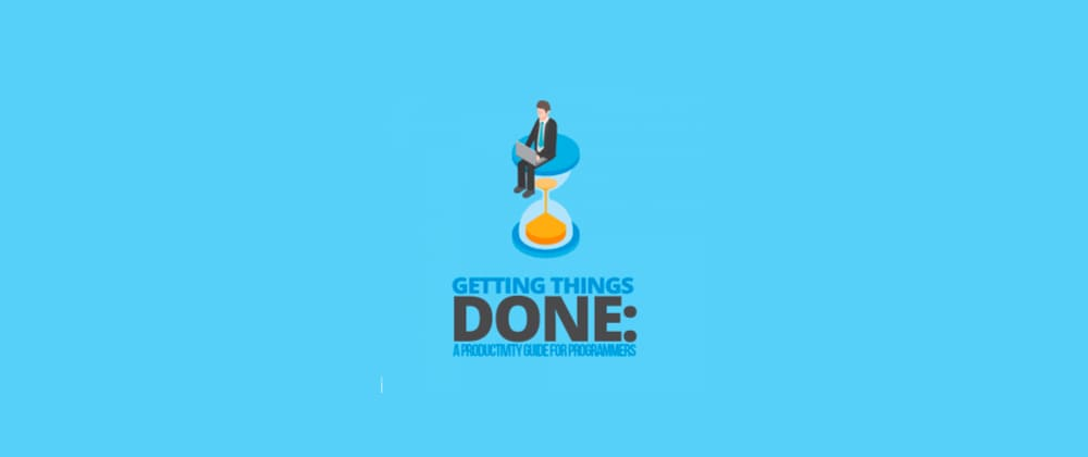 Cover image for Getting Things Done - A Programmer Productivity Guide