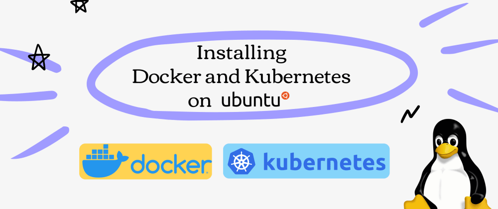 Cover image for Installing Docker and Kubernetes on Ubuntu