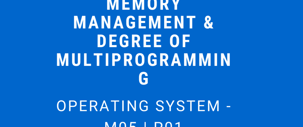 Cover image for Memory Management and Degree of Multiprogramming | Operating System - M05 P01