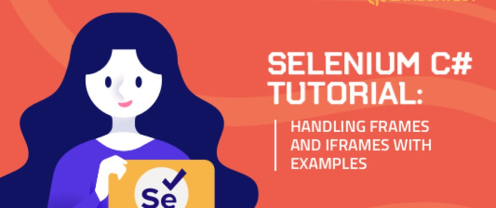 Cover image for Selenium C# Tutorial: Handling Frames & iFrames With Examples