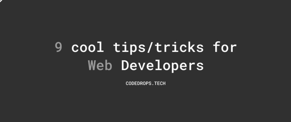 Cover image for 9 cool tips/tricks for Web Developers