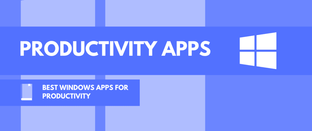 Cover image for Top Windows apps to boost your productivity