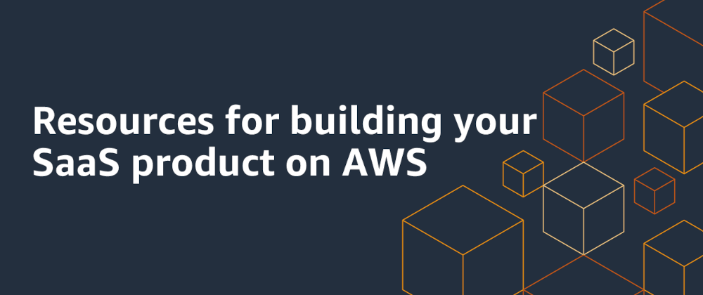 Cover image for Resources for building your SaaS product on AWS