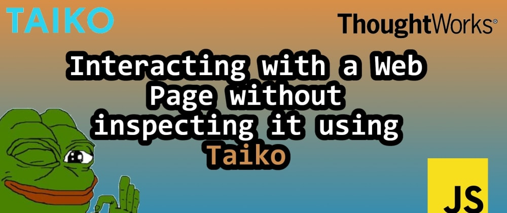 Cover image for Interacting with a Web Page without inspecting it using Taiko