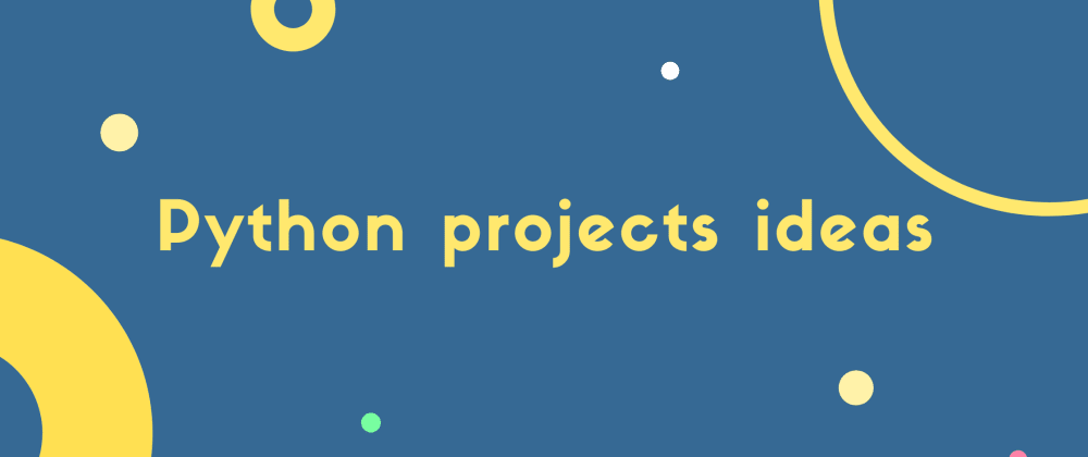 Cover image for 15 Python PROJECT IDEAS: BEGINNER TO EXPERT [WITH FREE TUTORIAL]