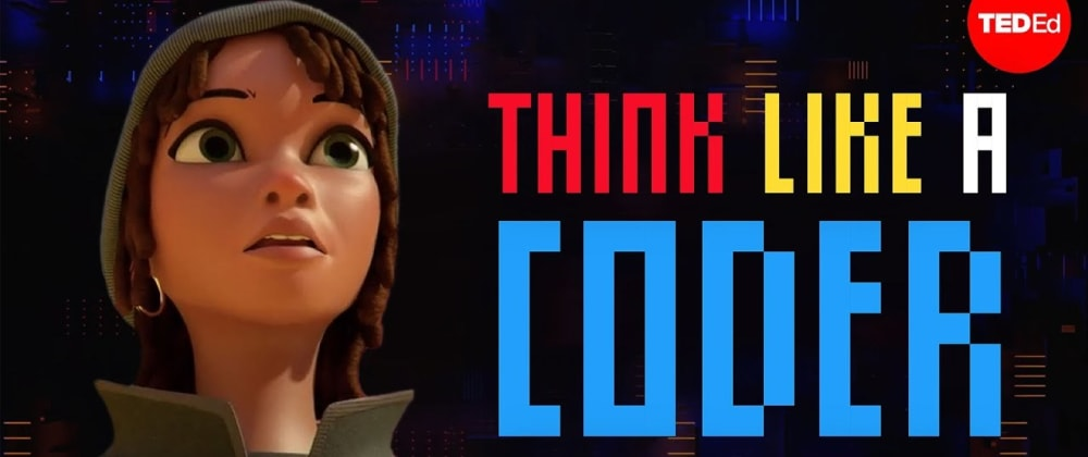 Cover image for Think Like A Coder- Animated Programming Basics