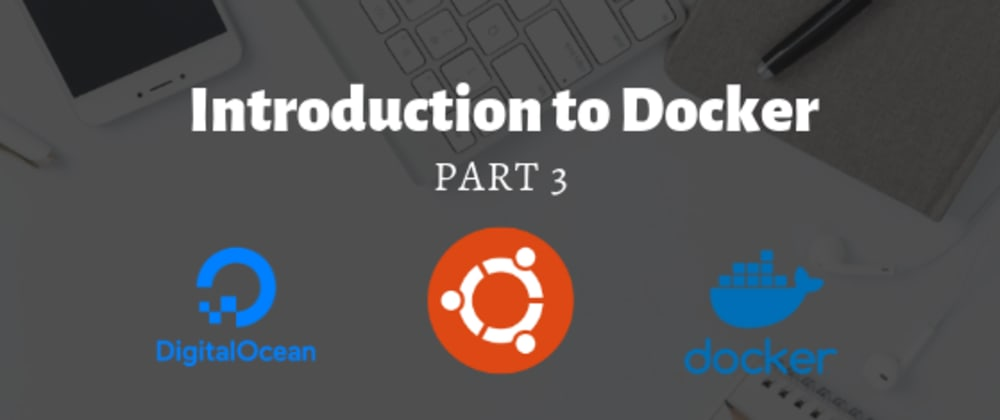 Cover image for Introduction to Docker Part 3