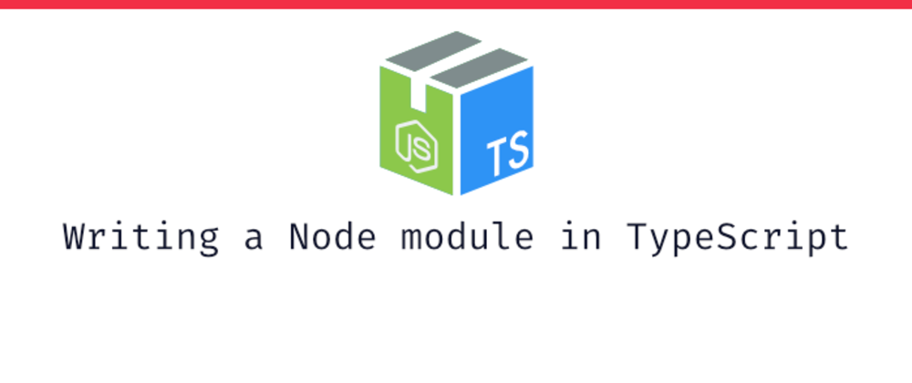 Cover image for Writing a Node.js module in TypeScript