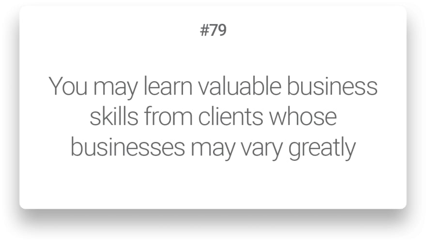 You may learn valuable business skills from clients whose businesses may vary greatly
