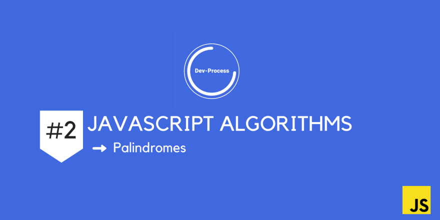 Javascript Algorithms #2: Palindromes - DEV Community 👩 💻👨 💻