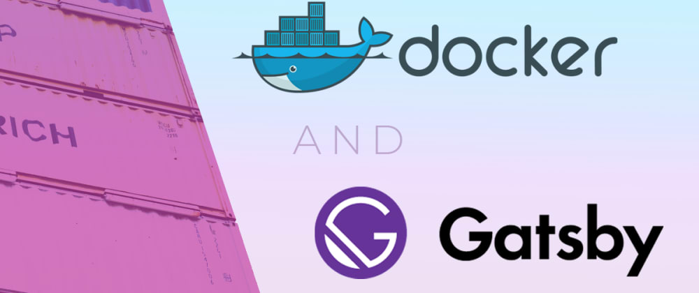 Cover image for My Docker Setup For GatsbyJS (and NextJS)