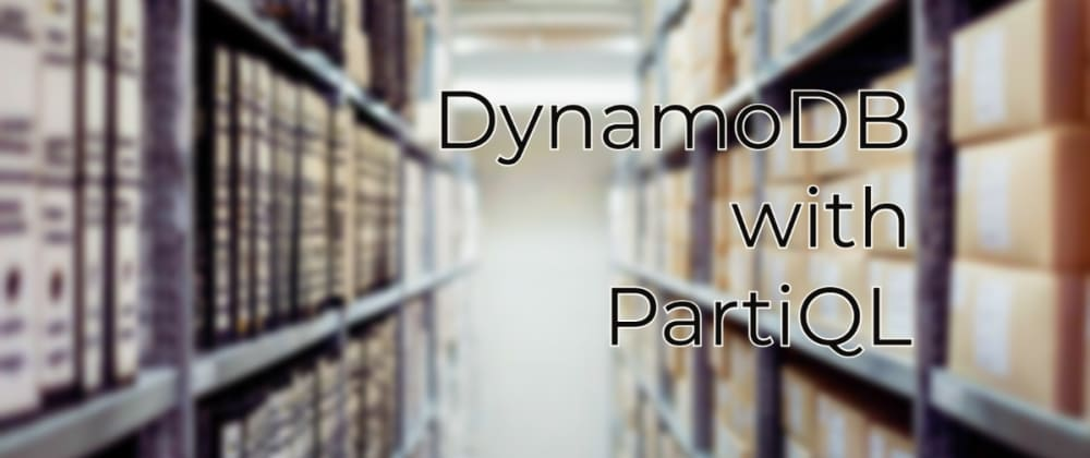 Cover image for DynamoDB with PartiQL