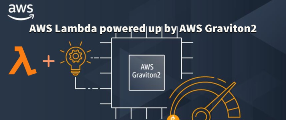 Cover image for AWS Lambda powered up by AWS Graviton2