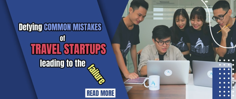 Cover image for Defying common mistakes of travel startups leading to the failure