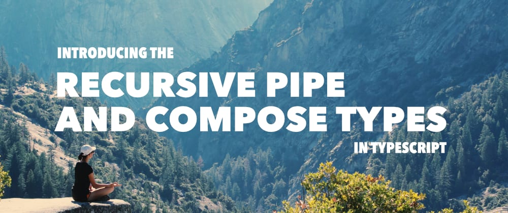 Cover image for Introducing The Recursive `Pipe` and `Compose` Types