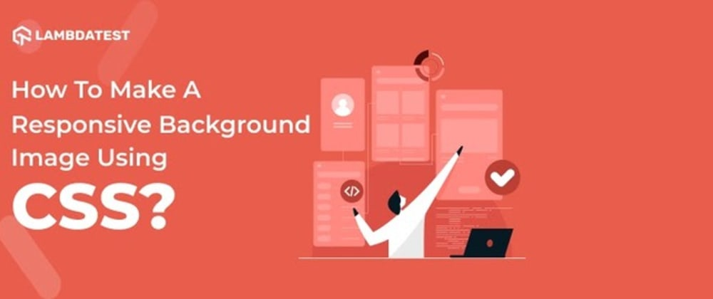 Cover image for How To Make A Responsive Background Image Using CSS?