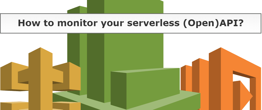 Cover image for How to monitor your serverless (Open)API?