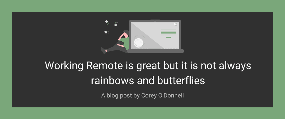 Cover image for Working Remote is great but it is not always rainbows and butterflies