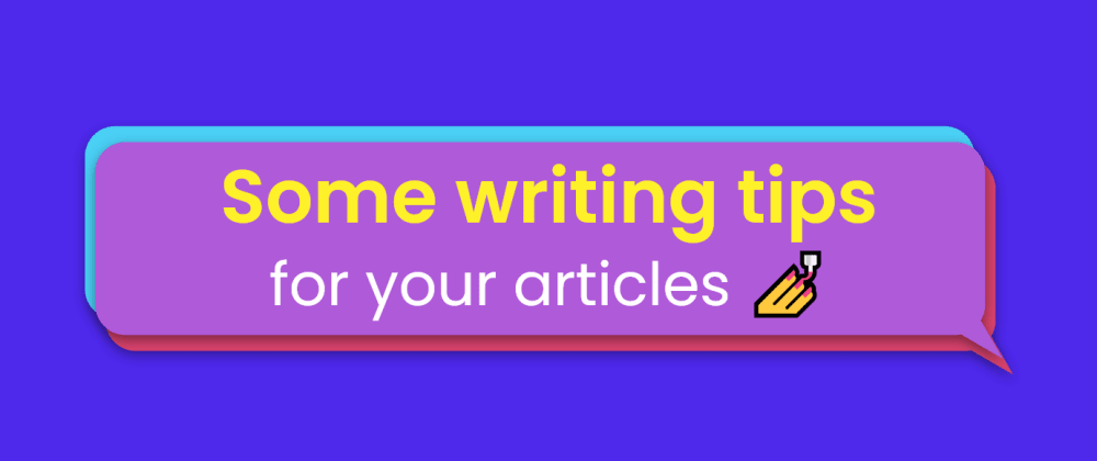 Cover image for Some basic writing tips for your articles💅