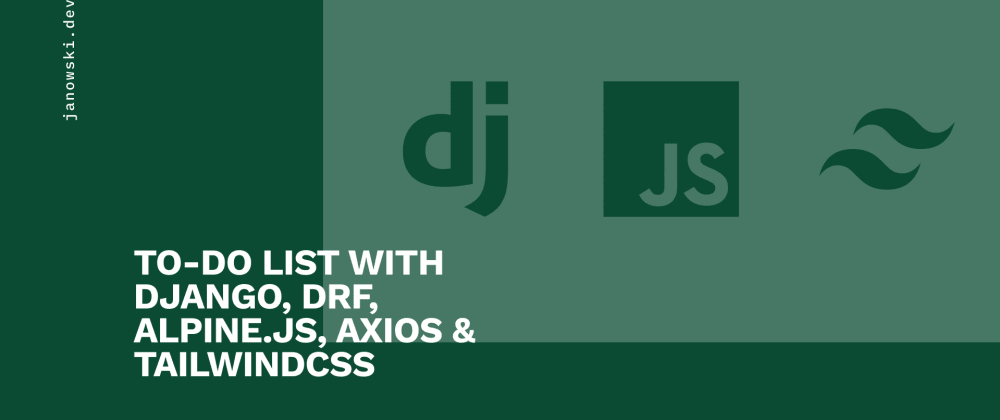 Cover image for ToDo List With Django, DRF, Alpine.JS, and Axios