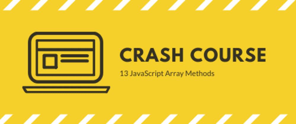 Cover image for Crash Course: 13 JavaScript Array Methods