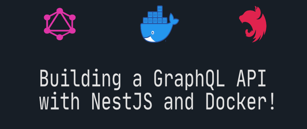 Cover image for Learning to Build a GraphQL API with NestJS and Docker
