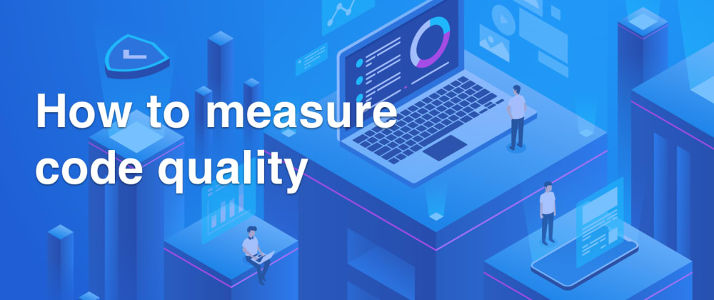 Cover image for How To Measure Code Quality ?