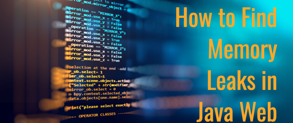 Cover image for How to Find Memory Leaks in Java Web Applications