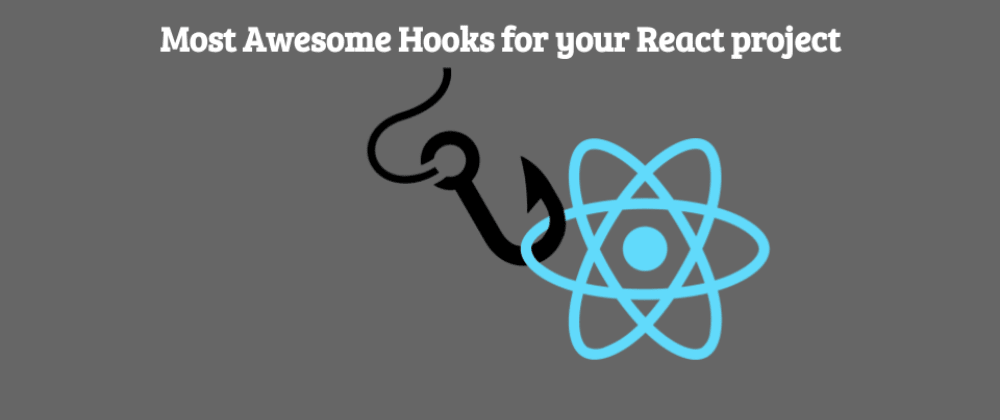 Most Awesome Hooks for your React project