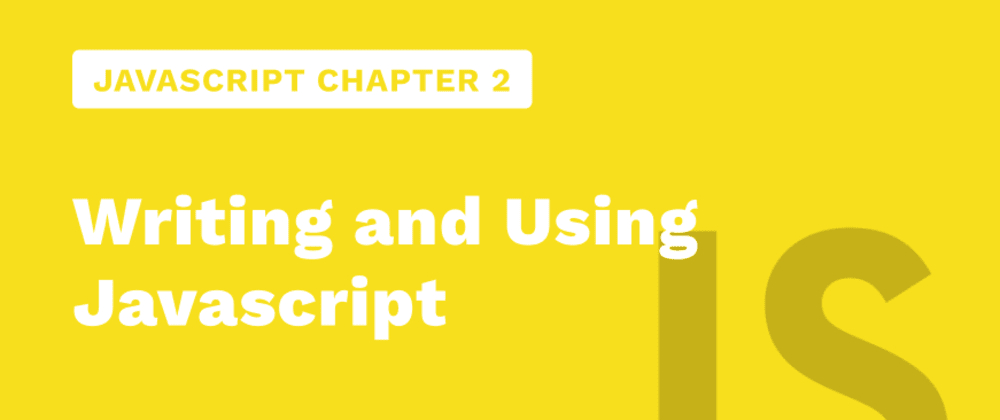 Cover image for JavaScript Chapter 2 - Writing And Using Javascript