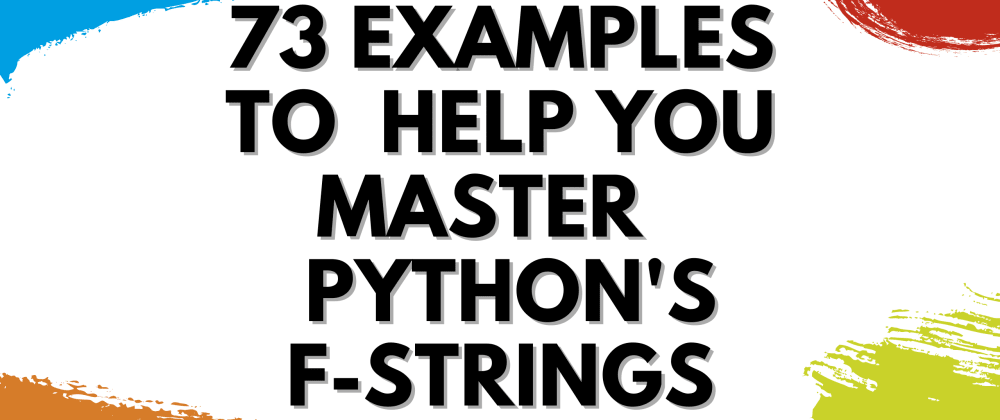 Cover image for 73 Examples to Help You Master Python's f-strings