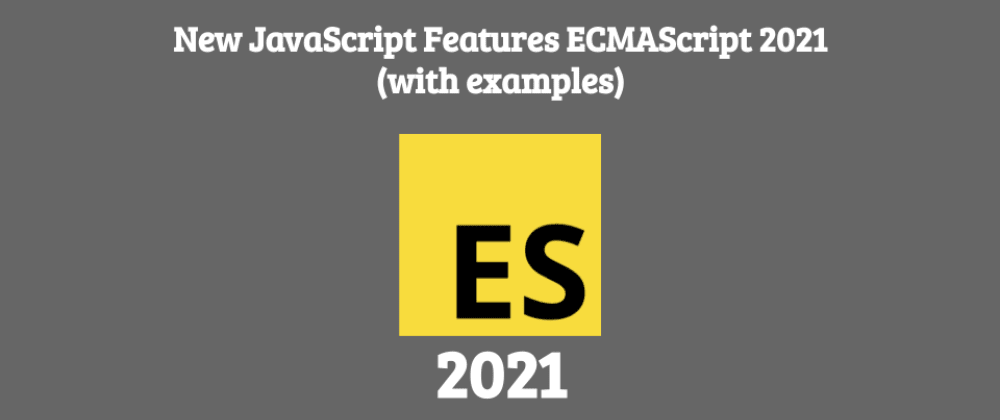 Cover image for New JavaScript Features ECMAScript 2021 (with examples)