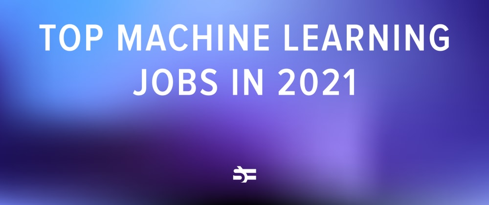 Cover image for Top Machine Learning Career Paths in 2021
