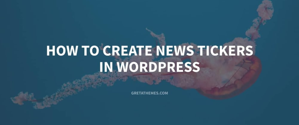 Cover image for How to Create News Tickers in WordPress
