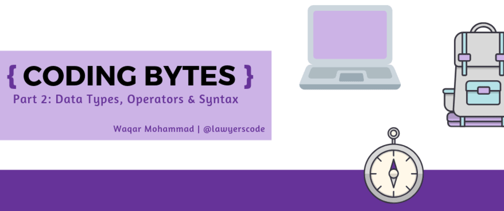 Cover image for Coding Bytes: Part 2— Data Types, Operators & Syntax