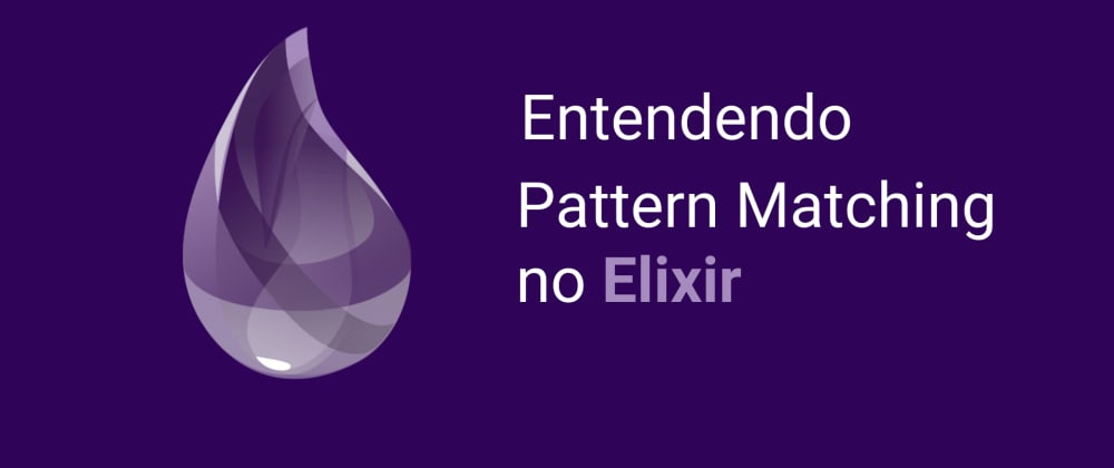 Cover image for [PT-BR] Pattern Matching no Elixir