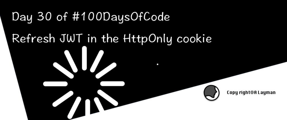 Cover image for Day 30 of #100DaysOfCode: Refresh JWT in the HttpOnly cookie