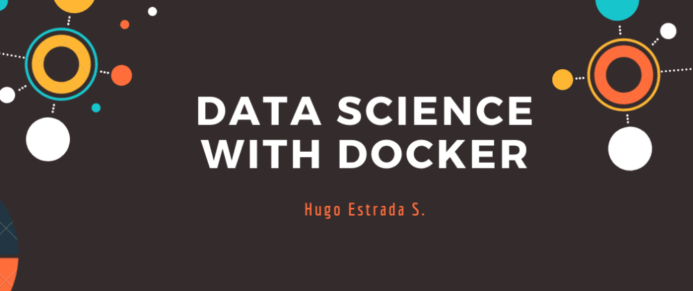 Cover image for Data Science With Docker pt. I: Create your First Scientific Environment.